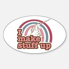 I make stuff up unicorn Oval Decal