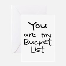 YOU ARE MY BUCKET LIST Greeting Cards