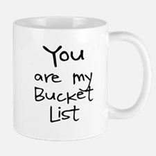 YOU ARE MY BUCKET LIST Mugs