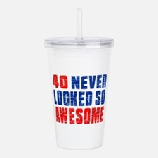 40 Never looked So Muc Acrylic Double-wall Tumbler