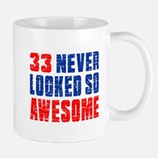 33 Never looked So Much Awesome Mug