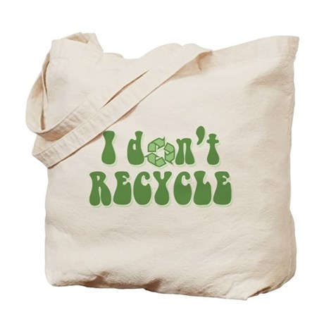 I don't recycle Tote Bag