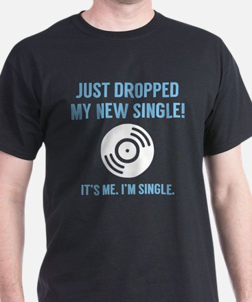 Dropped My New Single T-Shirt