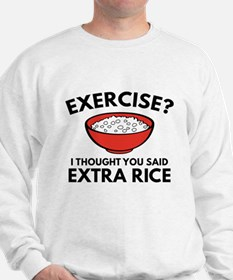 Exercise ? Extra Rice Sweatshirt