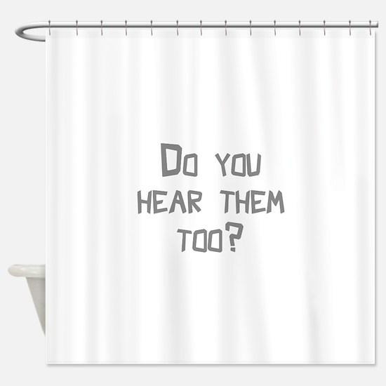 Do You Hear Them Too? Shower Curtain