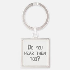 Do You Hear Them Too? Square Keychain