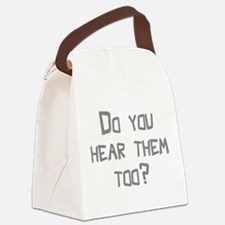 Do You Hear Them Too? Canvas Lunch Bag