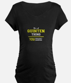 QUINTEN thing, you wouldn't unde Maternity T-Shirt