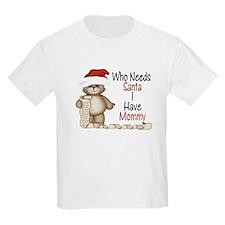 Who Needs Santa? Mommy T-Shirt