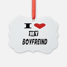I Love My Boyfreind Ornament