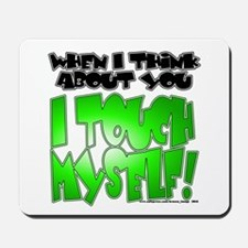NEW! I Touch Myself Mousepad