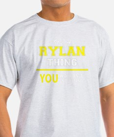 RYLAN thing, you wouldn't understand ! T-Shirt