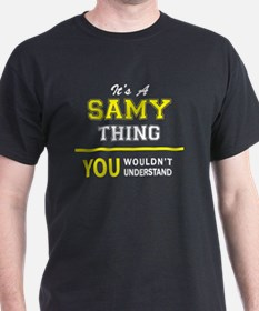 SAMY thing, you wouldn't understand ! T-Shirt