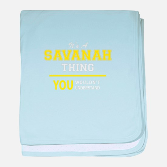 SAVANAH thing, you wouldn't understan baby blanket