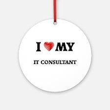 I love my It Consultant Round Ornament