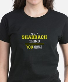 SHADRACH thing, you wouldn't understand ! T-Shirt