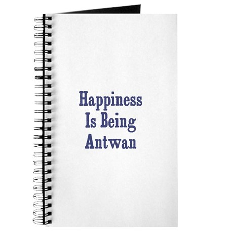 Happiness is being Antwan Journal