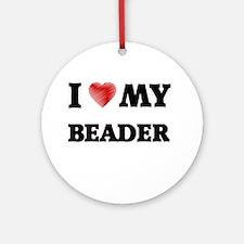 I love my Beader Round Ornament