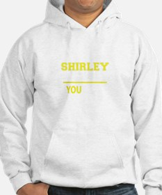SHIRLEY thing, you wouldn't unde Hoodie