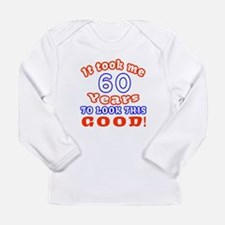 IT Took Me 60 Years To Long Sleeve Infant T-Shirt