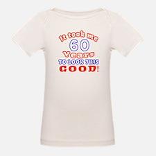 IT Took Me 60 Years To Look T Tee