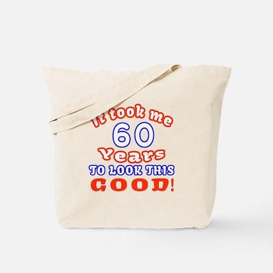 IT Took Me 60 Years To Look This Good Tote Bag