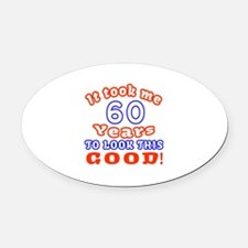 IT Took Me 60 Years To Look This G Oval Car Magnet