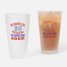 IT Took Me 60 Years To Look This Go Drinking Glass