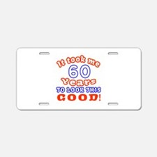 IT Took Me 60 Years To Look Aluminum License Plate