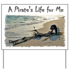 A Pirate's Life for me Yard Sign
