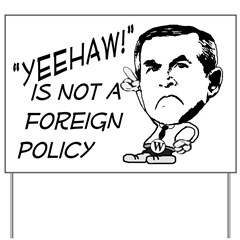 Yeehaw Not a Foreign Policy Yard Sign