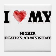 I love my Higher Education Administra Tile Coaster