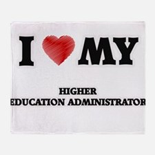 I love my Higher Education Administr Throw Blanket