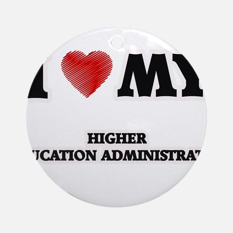 I love my Higher Education Administ Round Ornament