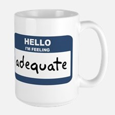 Feeling adequate Mugs