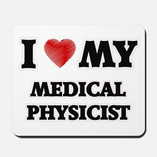 I love my Medical Physicist Mousepad