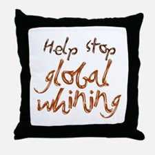 Help Stop Global Whining Throw Pillow
