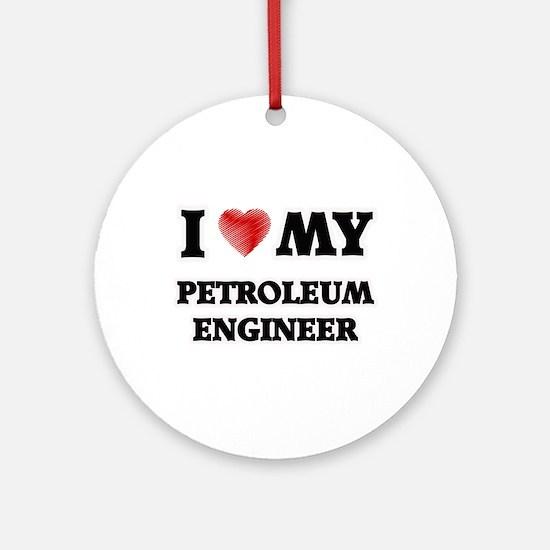 I love my Petroleum Engineer Round Ornament