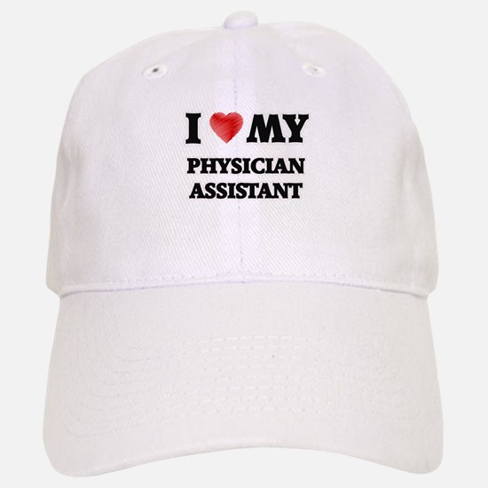I love my Physician Assistant Baseball Baseball Cap