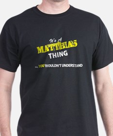 MATTHIAS thing, you wouldn't understand T-Shirt