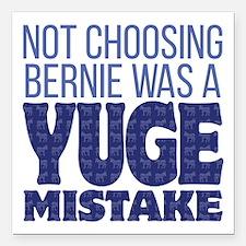 "No Bernie - YUGE Mistake Square Car Magnet 3"" x 3"""