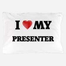 I love my Presenter Pillow Case