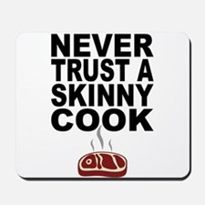 Never Trust A Skinny Cook Mousepad