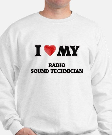 I love my Radio Sound Technician Sweatshirt
