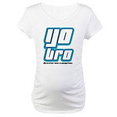 YO bro Maternity T-Shirt