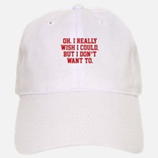 Wish I Could Baseball Baseball Cap