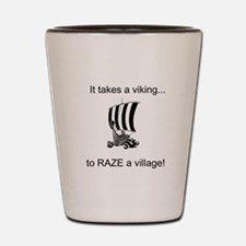 It takes a viking to raze a village! Shot Glass