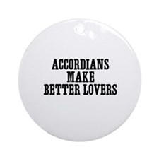 accordians make better lovers Ornament (Round)