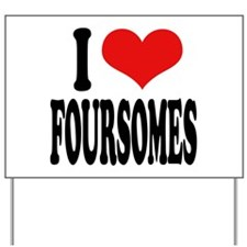 I Love Foursomes Yard Sign