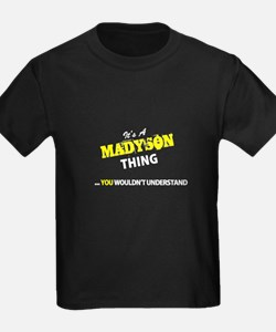 MADYSON thing, you wouldn't understand T-Shirt
